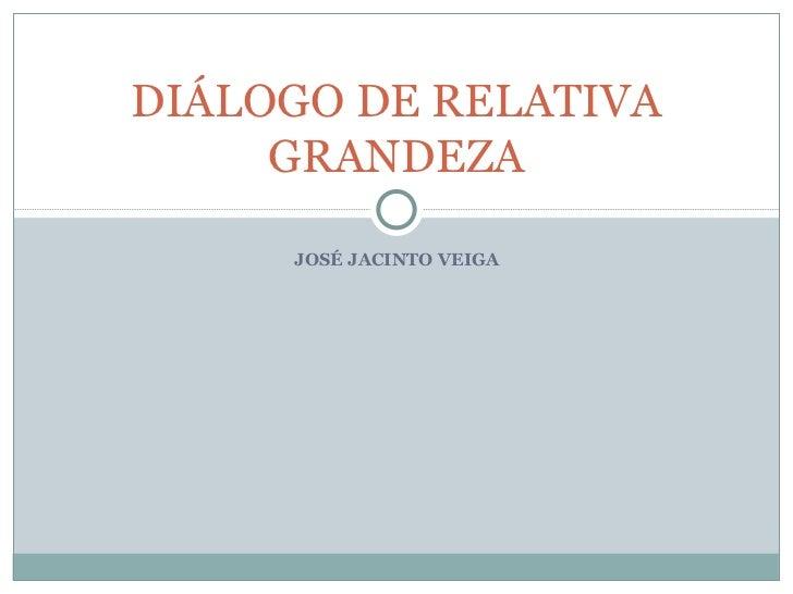 DIÁLOGO DE RELATIVA     GRANDEZA     JOSÉ JACINTO VEIGA