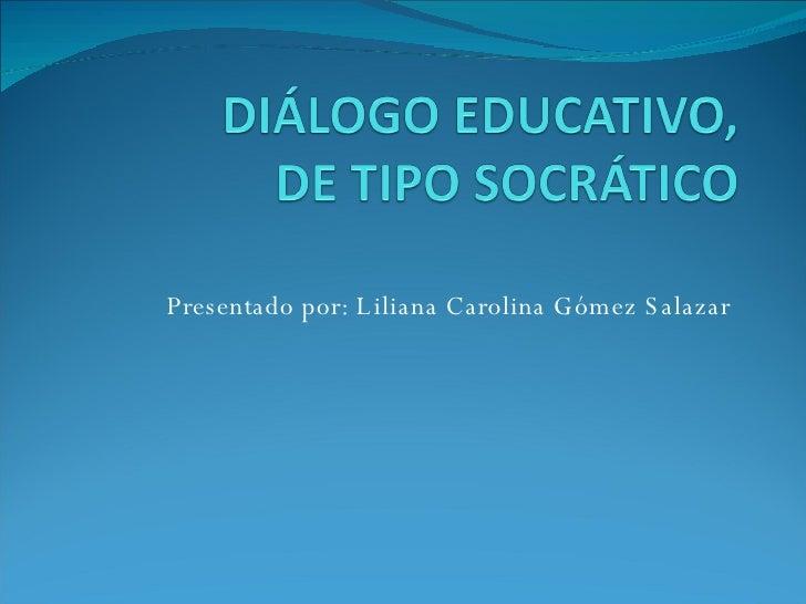 Presentado por: Liliana Carolina Gómez Salazar