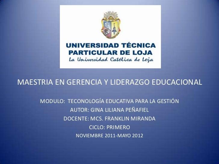 MAESTRIA EN GERENCIA Y LIDERAZGO EDUCACIONAL     MODULO: TECONOLOGÍA EDUCATIVA PARA LA GESTIÓN              AUTOR: GINA LI...