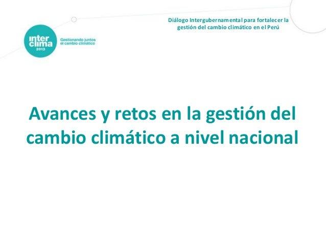 Diálogo Intergubernamental para fortalecer la gestión del cambio climático en el Perú  Avances y retos en la gestión del c...