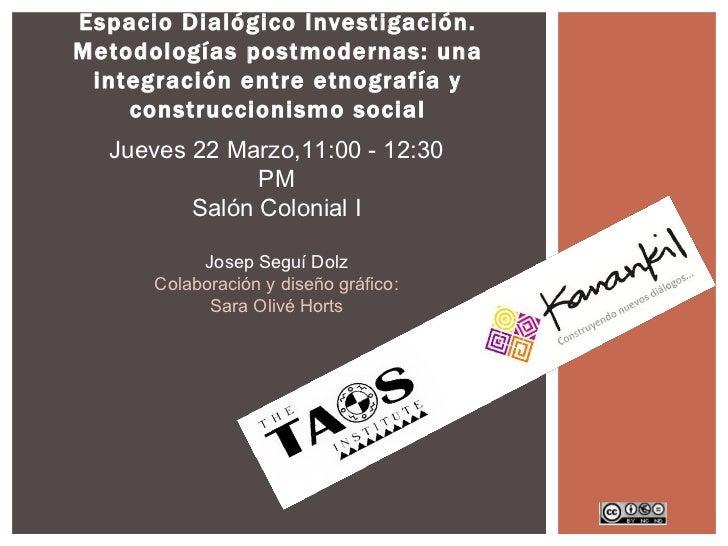 Espacio Dialógico Investigación.Metodologías postmodernas: una integración entre etnografía y    construccionismo social  ...
