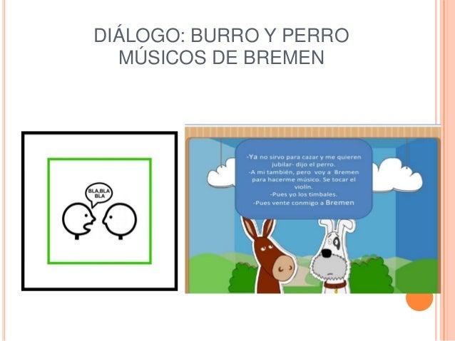 DIÁLOGO: BURRO Y PERRO  MÚSICOS DE BREMEN