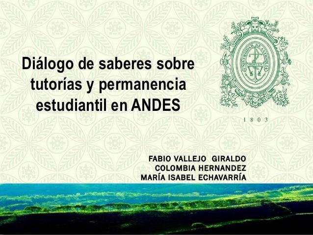 Diálogo de saberes sobre tutorías y permanencia  estudiantil en ANDES                 FABIO VALLEJO GIRALDO               ...