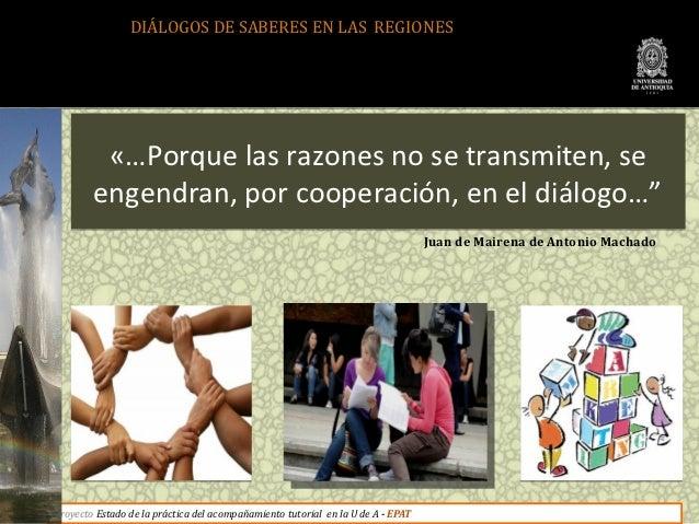 DIÁLOGOS DE SABERES EN LAS REGIONES                                                                             Juan de Ma...