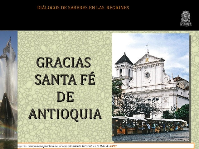 DIÁLOGOS DE SABERES EN LAS REGIONES          GRACIAS          SANTA FÉ             DE         ANTIOQUIAProyecto Estado de ...