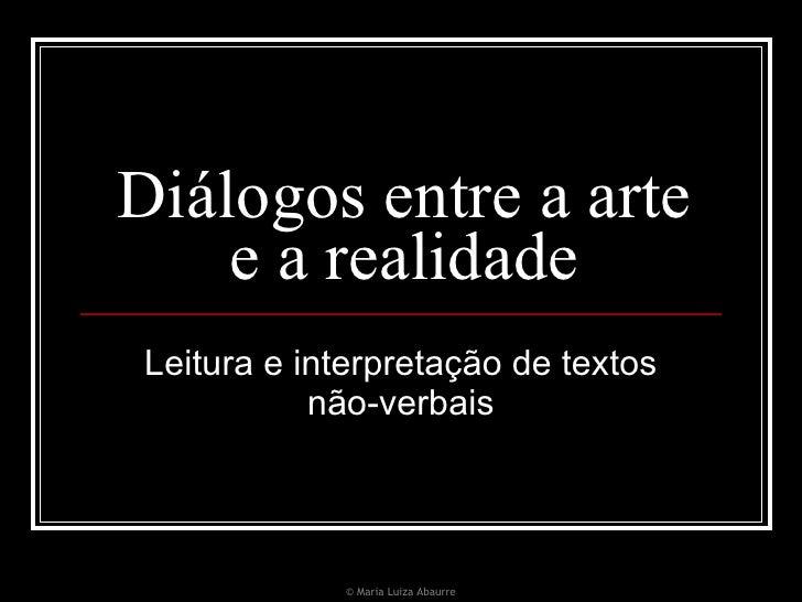 Diálogos entre a arte e a realidade Leitura e interpretação de textos não-verbais © Maria Luiza Abaurre
