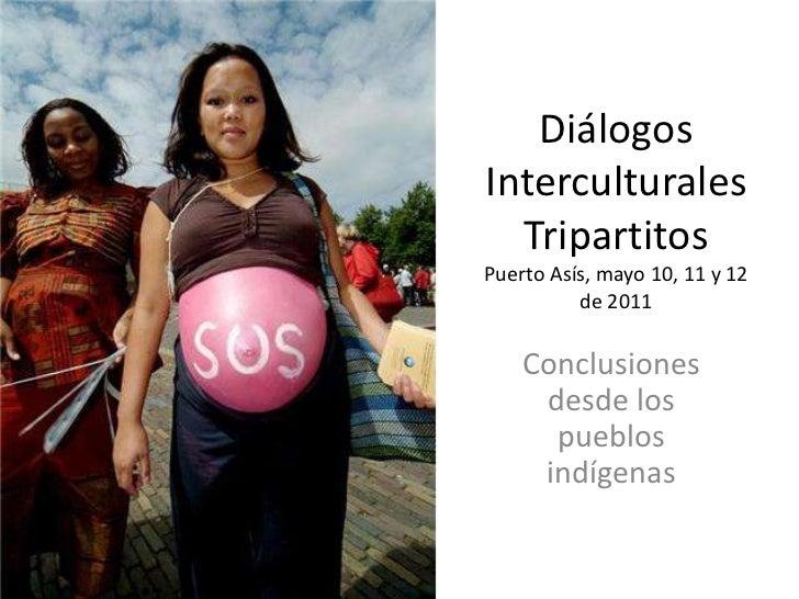 DiálogosInterculturales  TripartitosPuerto Asís, mayo 10, 11 y 12          de 2011    Conclusiones     desde los      pueb...