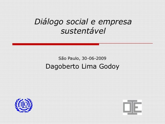 Diálogo social e empresa sustentável São Paulo, 30-06-2009 Dagoberto Lima Godoy