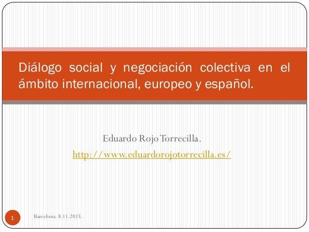 Diálogo social y negociación colectiva en el ámbito internacional, europeo y español.  Eduardo Rojo Torrecilla. http://www...