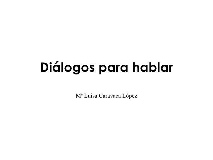 Diálogos para hablar     Mª Luisa Caravaca López