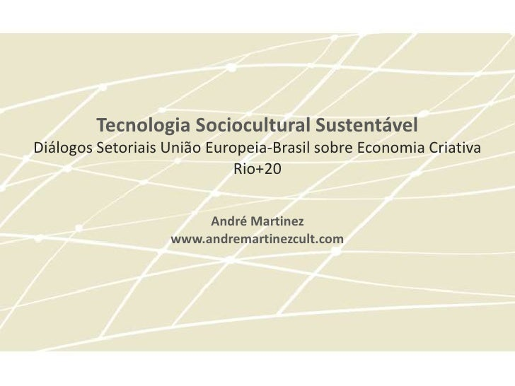 Tecnologia Sociocultural SustentávelDiálogos Setoriais União Europeia-Brasil sobre Economia Criativa                      ...