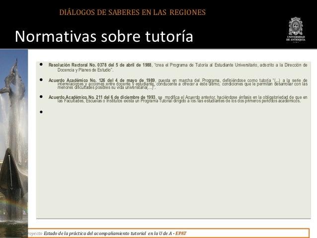DIÁLOGOS DE SABERES EN LAS REGIONESNormativas sobre tutoría         Resolución Rectoral No. 0378 del 5 de abril de 1988, ...