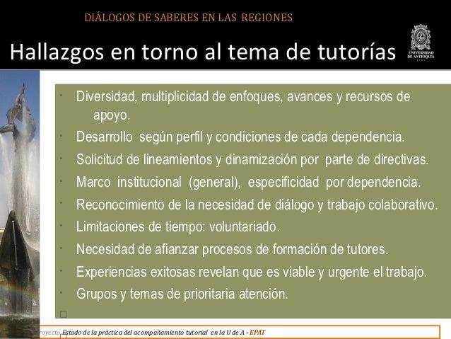 DIÁLOGOS DE SABERES EN LAS REGIONESHallazgos en torno al tema de tutorías          •     Diversidad, multiplicidad de enfo...