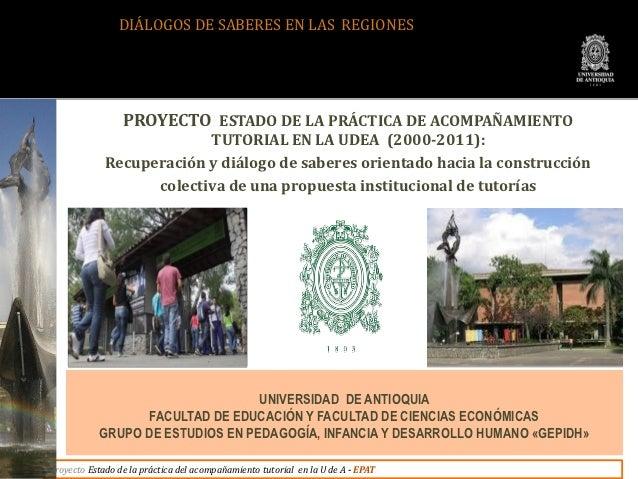 DIÁLOGOS DE SABERES EN LAS REGIONES                 PROYECTO ESTADO DE LA PRÁCTICA DE ACOMPAÑAMIENTO                      ...