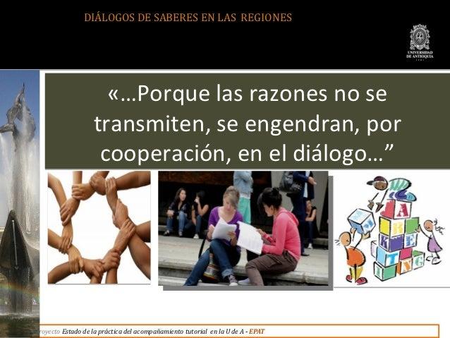 DIÁLOGOS DE SABERES EN LAS REGIONES                     «…Porque las razones no se                              Juan de Ma...