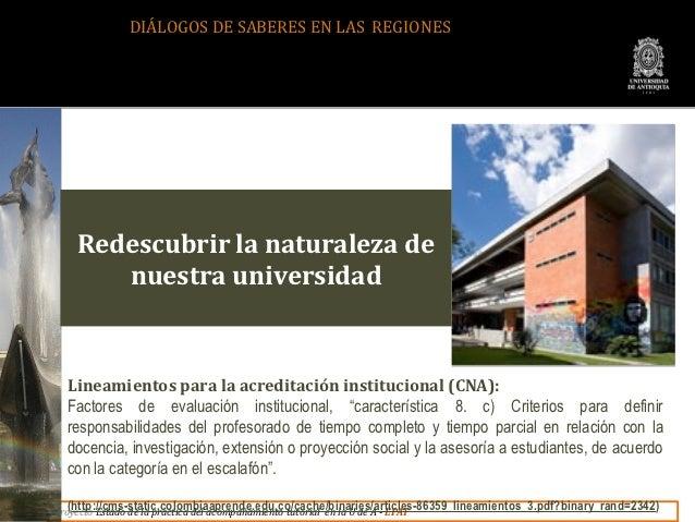 DIÁLOGOS DE SABERES EN LAS REGIONES     Redescubrir la naturaleza de        nuestra universidad  Lineamientos para la acre...