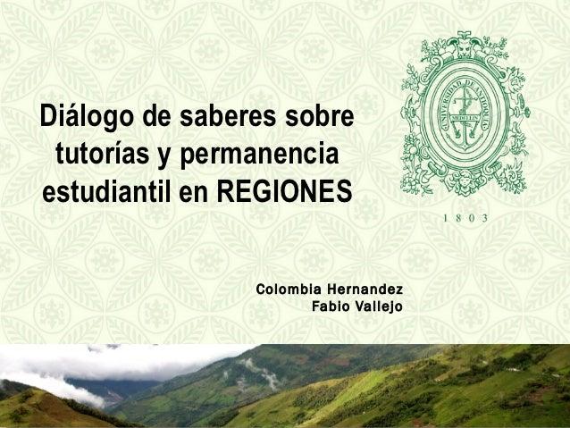 Diálogo de saberes sobre tutorías y permanenciaestudiantil en REGIONES                Colombia Hernandez                  ...