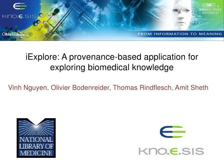 iExplore: A provenance-based application for            exploring biomedical knowledge  Vinh Nguyen, Olivier Bodenreider, ...