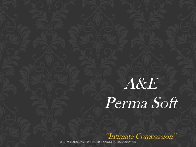 """A&E                                Perma Soft                                 """"Intimate Compassion""""DILSHAN SOMANAYAKE - SY..."""