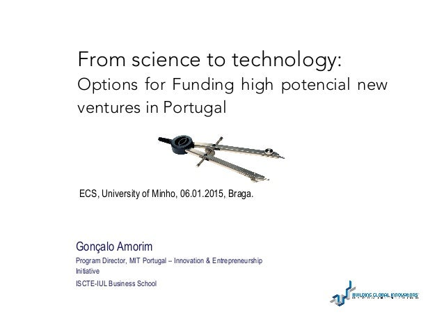 From science to technology: Options for Funding high potencial new ventures in Portugal ECS, University of Minho, 06.01.20...