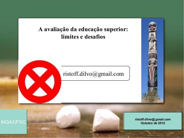 A avaliação da educação superior:                   limites e desafios                    ristoff.dilvo@gmail.com         ...