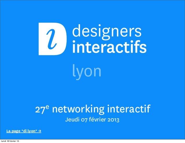 27e   networking interactif                              Jeudi 07 février 2013     La page *di lyon* →lundi 18 février 13