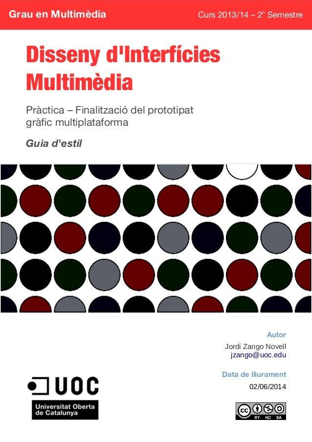 Grau en Multimèdia Curs 2013/14 – 2n Semestre Disseny d'Interfícies Multimèdia Pràctica – Finalització del prototipat gràf...