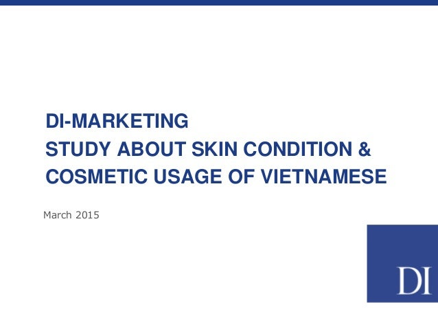 March 2015 DI-MARKETING STUDY ABOUT SKIN CONDITION & COSMETIC USAGE OF VIETNAMESE