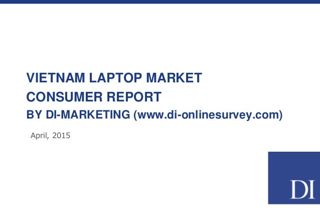 VIETNAM LAPTOP MARKET CONSUMER REPORT BY DI-MARKETING (www.di-onlinesurvey.com) April, 2015