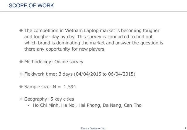 1 SCOPE OF WORK  The competition in Vietnam Laptop market is becoming tougher and tougher day by day. This survey is cond...