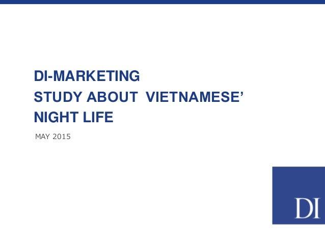 MAY 2015 DI-MARKETING STUDY ABOUT VIETNAMESE' NIGHT LIFE