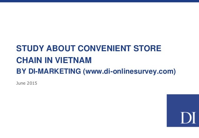 June 2015 STUDY ABOUT CONVENIENT STORE CHAIN IN VIETNAM BY DI-MARKETING (www.di-onlinesurvey.com)