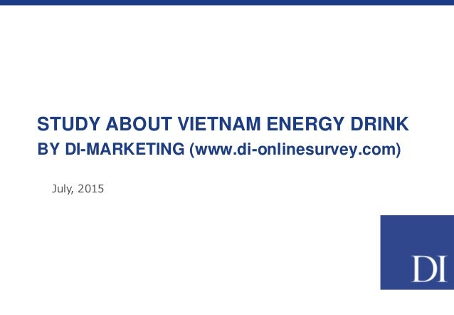 STUDY ABOUT VIETNAM ENERGY DRINK BY DI-MARKETING (www.di-onlinesurvey.com) July, 2015
