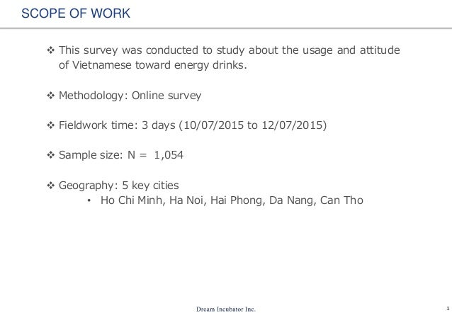1 SCOPE OF WORK  This survey was conducted to study about the usage and attitude of Vietnamese toward energy drinks.  Me...