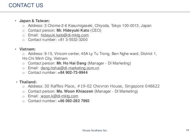 23 CONTACT US • Japan & Taiwan: o Address: 3 Chome-2-6 Kasumigaseki, Chiyoda, Tokyo 100-0013, Japan o Contact person: Mr. ...