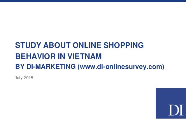 July 2015 STUDY ABOUT ONLINE SHOPPING BEHAVIOR IN VIETNAM BY DI-MARKETING (www.di-onlinesurvey.com)
