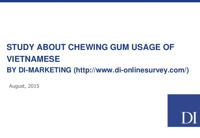 STUDY ABOUT CHEWING GUM USAGE OF VIETNAMESE BY DI-MARKETING (http://www.di-onlinesurvey.com/) August, 2015