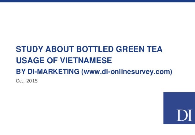 STUDY ABOUT BOTTLED GREEN TEA USAGE OF VIETNAMESE BY DI-MARKETING (www.di-onlinesurvey.com) Oct, 2015