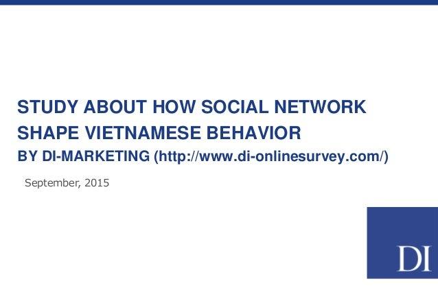 STUDY ABOUT HOW SOCIAL NETWORK SHAPE VIETNAMESE BEHAVIOR BY DI-MARKETING (http://www.di-onlinesurvey.com/) September, 2015