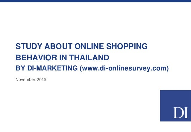 November 2015 STUDY ABOUT ONLINE SHOPPING BEHAVIOR IN THAILAND BY DI-MARKETING (www.di-onlinesurvey.com)