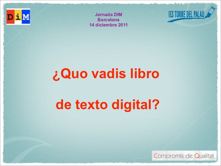 Jornada DIM         Barcelona     14 diciembre 2011¿Quo vadis librode texto digital?