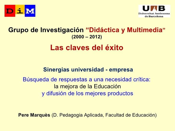 """Grupo de Investigación """"Didáctica y Multimedia""""                         (2000 – 2012)                Las claves del éxito ..."""