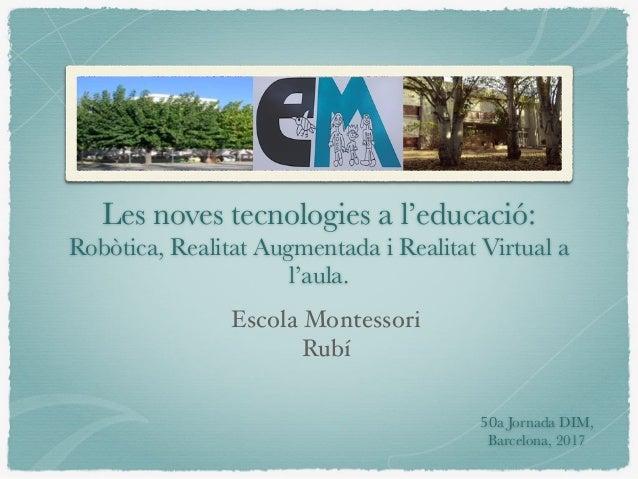 Les noves tecnologies a l'educació: Robòtica, Realitat Augmentada i Realitat Virtual a l'aula. Escola Montessori Rubí 50a ...