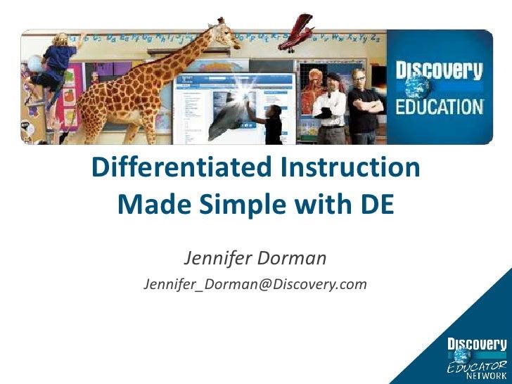 Differentiated Instruction Made Simple with DE<br />Jennifer Dorman<br />Jennifer_Dorman@Discovery.com<br />