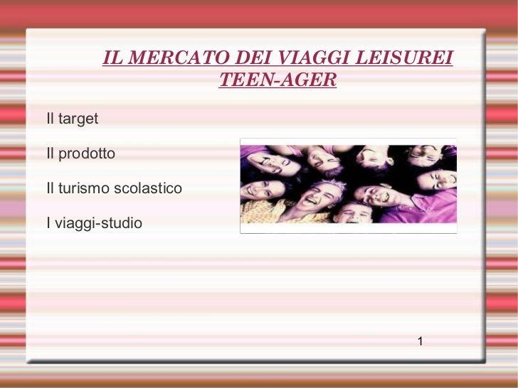 IL MERCATO DEI VIAGGI LEISUREI TEEN-AGER <ul><li>Il target