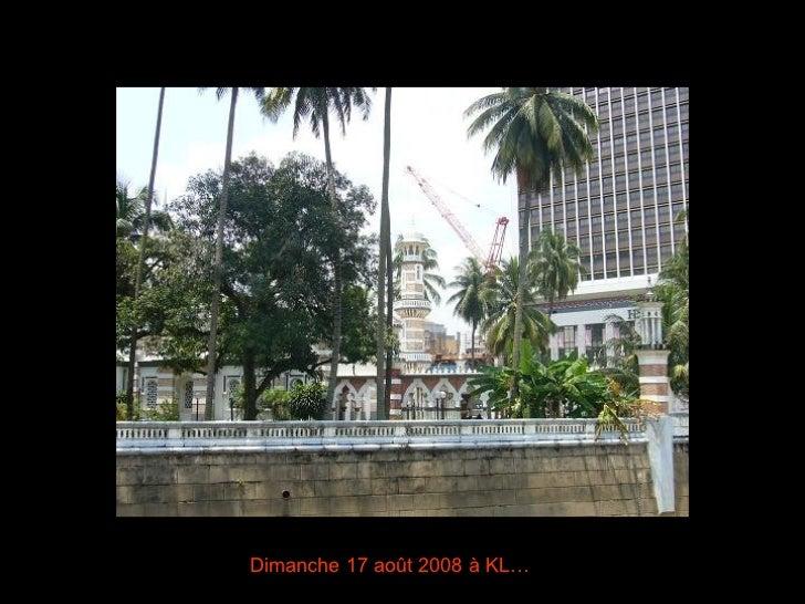 Dimanche 17 août 2008 à KL…