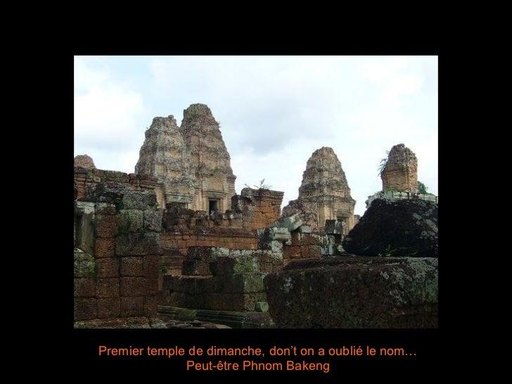 Premier temple de dimanche, don't on a oublié le nom…Peut-être Phnom Bakeng