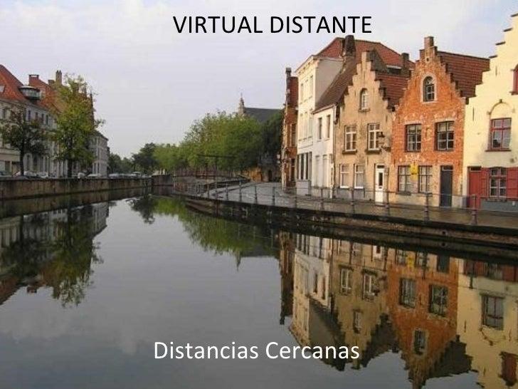 VIRTUAL DISTANTE Distancias Cercanas