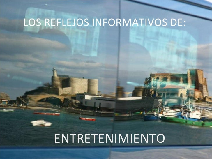 LOS REFLEJOS INFORMATIVOS DE:  ENTRETENIMIENTO