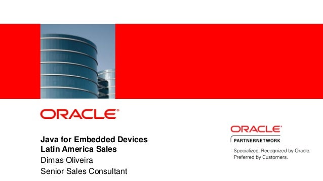 Java for Embedded Devices                Latin America Sales                Dimas Oliveira1   |           Senior Sales Con...